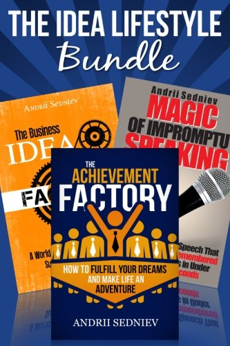 The Idea Lifestyle Bundle: An Effective System to Fulfill Dreams, Create Successful Business Ideas, and Become a World-Class Impromptu Speaker in Record Time -