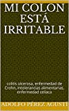 Mi colon está irritable: colitis ulcerosa, enfermedad de Crohn, intolerancias alimentarias, enfermedad celíaca (Tratamiento natural)