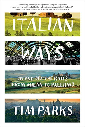 Italian Ways: On and Off the Rails from Milan to Palermo por Tim Parks