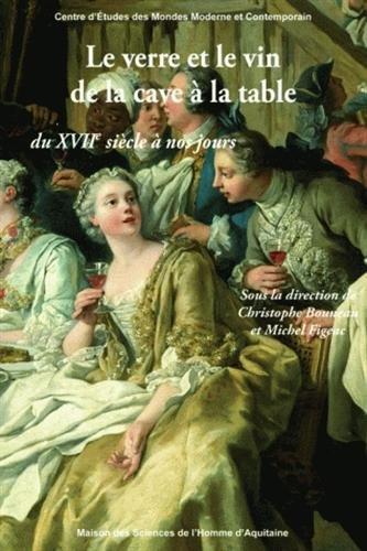 Le verre et le vin de la cave  la table du XVIIe sicle  nos jours