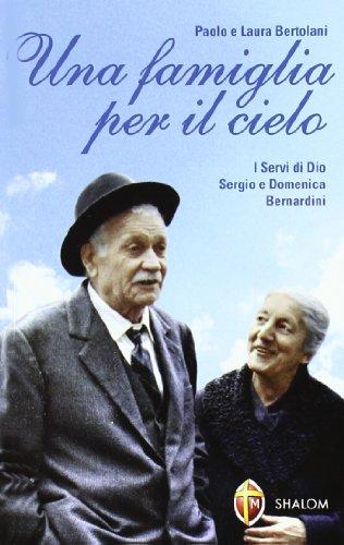 Una famiglia per il cielo. I servi di Dio Sergio e Domenica Bernardini