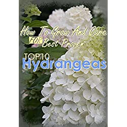 Hydrangeas : How To Grow And Care FOR Best Proven Top 10 Hydrangeas (English Edition)