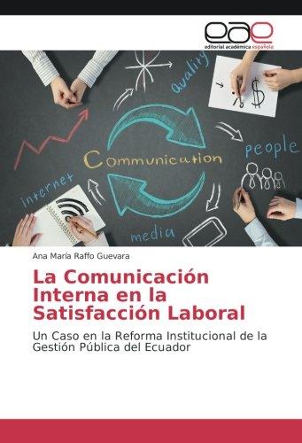 La Comunicación Interna en la Satisfacción Laboral: Un Caso en la Reforma Institucional de la Gestión Pública del Ecuador