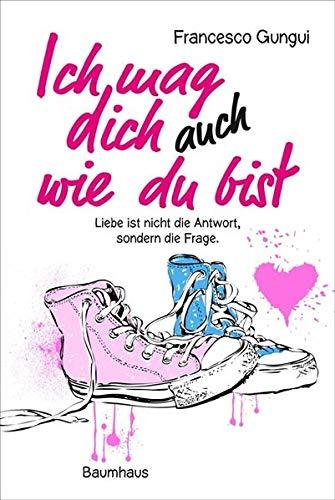 Ich mag dich immer noch, wie du bist: Liebe ist nicht die Antwort, sondern die Frage (Baumhaus Verlag)