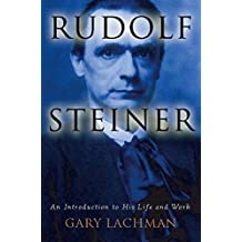 Rudolf Steiner: An Introduction to His Life and Work by Gary Lachman (2007-02-01)
