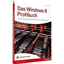 Das Windows 8-Profibuch - Alle  Neuerungen für Administratoren und Poweruser: Alle Neuerungen für Administratoren und Poweruser (Sonstige Bücher AW)