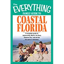 The Everything Family Guide to Coastal Florida: St. Augustine, Miami, the Keys, Panama City--and all the hot spots in between! (Everything®) (English Edition)