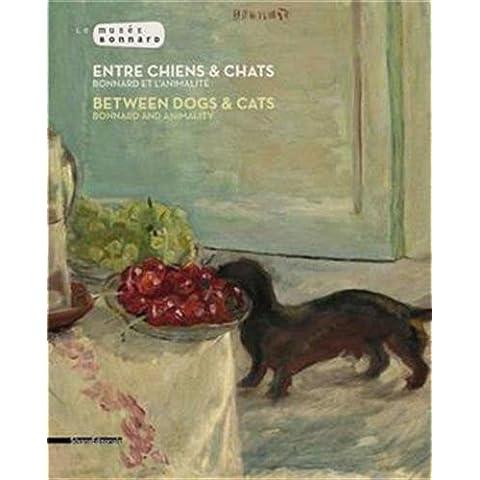 Entre chiens et chats. Bonnard et l'animalité. Catalogo della mostra (Le Cannet, 2 luglio-6 novembre 2016). Ediz. francese e inglese