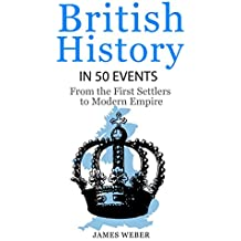 History: British History in 50 Events: From First Immigration to Modern Empire (English History, History Books, British History Textbook) (History in 50 Events Series Book 11) (English Edition)