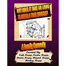 Why Does It Take So Long To Build A Tree House?  A Family Comedy