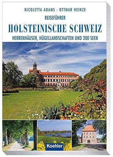 Reiseführer Holsteinische Schweiz: Herrenhäuser, Hügellandschaften und 200 Seen