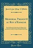 Memorial Presenté Au Roy d'Espagne: Pour La Deffense de la Reputation, de la Dignite, Et de la Personne de l'Illustrissime Et Reverendissime Dom ... de Paraguay Dans Les Indes (Classic Reprint)