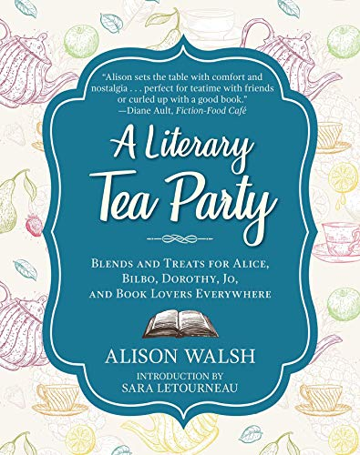 A Literary Tea Party: Blends and Treats for Alice, Bilbo, Dorothy, Jo, and Book Lovers Everywhere - Tee-ring-cookies
