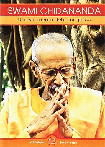 Swami Chidananda. Uno strumento della tua pace (Santi e Yogin)