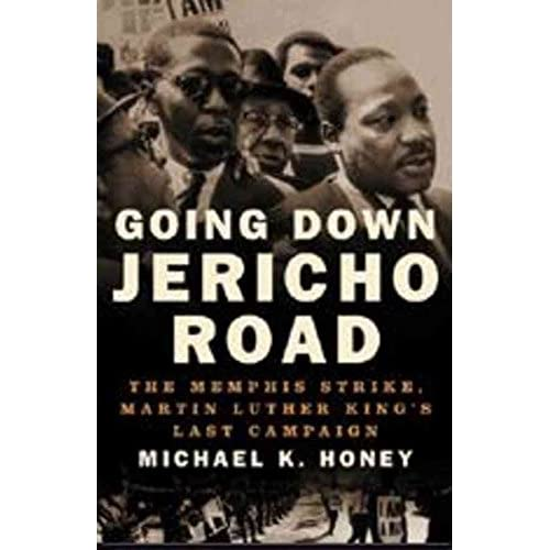 [(Going Down Jericho Road : The Memphis Strike, Martin Luther King's Last Campaign)] [By (author) Michael K. Honey] published on (February, 2007)