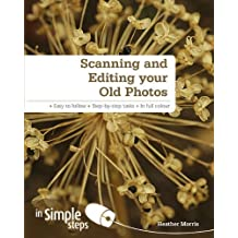 Scanning & Editing Your Old Photos in Simple Steps by Ms Heather Morris (2011-12-08)