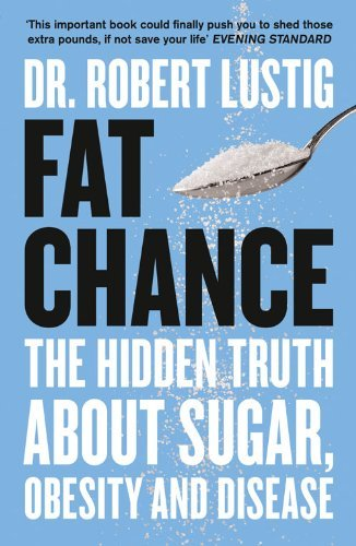 By Dr. Robert Lustig - Fat Chance: The Hidden Truth About Sugar, Obesity and Disease