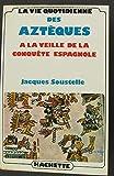 La vie quotidienne des Aztèques à la veille de la conquête espagnole - Librairie Hachette