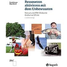 Ressourcen aktivieren mit dem Unbewussten: Manual und ZRM–Bildkartei. Bildformat DIN A4