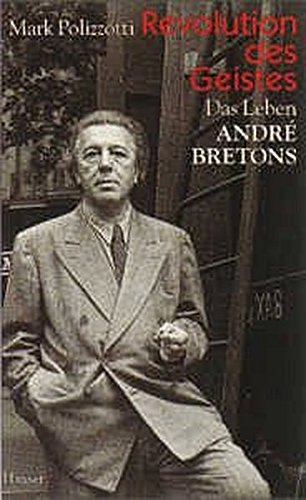 Revolution des Geistes: Das Leben André Bretons. Biographie