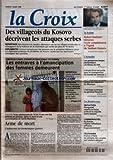 Telecharger Livres CROIX LA No 34961 du 07 03 1998 DES VILLAGEOIS DU KOSOVO DECRIVENT LES ATTAQUES SERBES DIMANCHE 8 MARS JOURNEE INTERNATIONALE DES FEMMES LES ENTRAVES A L EMANCIPATION DES FEMMES DEMEURENT DRAME TROIS ADOLESCENTS DE 14 ET 15 ANS ONT ETE DEFERES AU PARQUET APRES LA MORT D UNE COMMERCANTE EN SEINE MARITIME ARME DE MORT L EDITORIAL DE DOMINIQUE QUINIO LE FORUM ROBERT BADINTER DENONCE TOUTE COMPLAISANCE A L EGARD DE SADDAM HUSSEIN L ACTUALITE LES GENDARMES BELGES DEMANTELEN (PDF,EPUB,MOBI) gratuits en Francaise