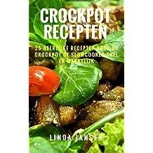 Crockpot Recepten: 25 Heerlijke Recepten voor de Crockpot of Slowcooker, Snel en Makkelijk (Dutch Edition)