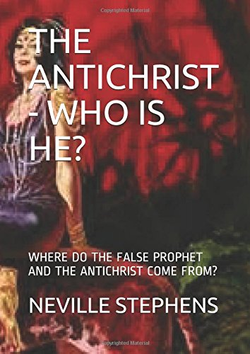 THE ANTICHRIST - WHO IS HE?: WHERE DO THE FALSE PROPHET AND THE ANTICHRIST COME FROM?
