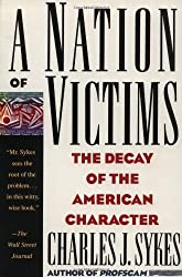 Nation of Victims: The Decay of the American Character