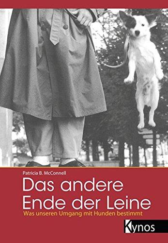Das andere Ende der Leine: Was unseren Umgang mit Hunden bestimmt (Das besondere Hundebuch)
