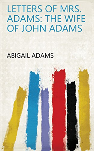 Letters of Mrs. Adams: The Wife of John Adams (English Edition)