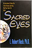 Sacred Eyes: An Invitation to View the Entire Human Journey and Your Own Life with