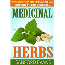 Medicinal Herbs: No Prescription Needed! Heal Yourself Naturally With Medicinal Herbs (Herbal Remedies - Herbs - Holistic - Natural Medicine) (English Edition)