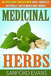 Medicinal Herbs: No Prescription Needed! Heal Yourself Naturally With Medicinal Herbs (Herbal Remedies - Herbs - Holistic - Natural Medicine)