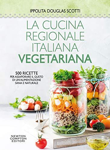 La cucina regionale italiana vegetariana (Italian Edition)
