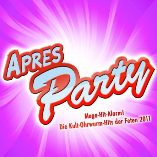 Apres Party - Mega- Hit- Alarm! Die Kult- Ohrwurm- Hits Der Feten 2011