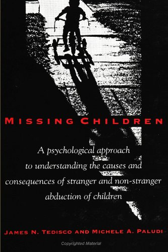 Missing Children: A Psychological Approach to Understanding the Causes and Consequences of Stranger and Non-Stranger a: A Psychological Approach to ... (SUNY series, The Psychology of Women)