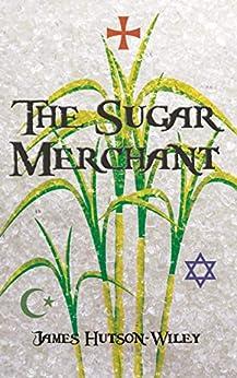 The Sugar Merchant (English Edition) par [Hutson-Wiley, James]