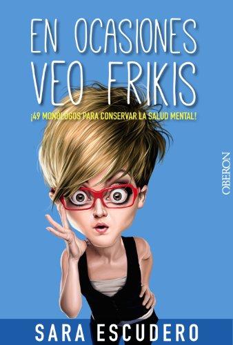 En ocasiones veo frikis.: ¡49 monólogos para conservar la salud mental! (Libros Singulares)