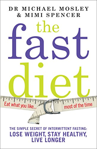 The Fast Diet: The Secret of Intermittent Fasting - Lose Weight, Stay Healthy, Live Longer - Dr Michael Mosley