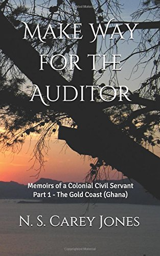 make-way-for-the-auditor-memoirs-of-a-colonial-civil-servant-part-1-the-gold-coast-ghana