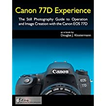 Canon 77D Experience - The Still Photography Guide to Operation and Image Creation with the Canon EOS 77D (English Edition)