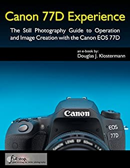 Canon 77D Experience - The Still Photography Guide to Operation ...