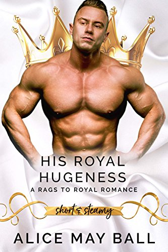 His Royal Hugeness: A Rags-to-Royal Romance (Short & Steamy Book 3) (English Edition) -