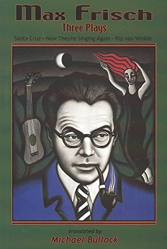 max-frisch-three-plays-santa-cruz-now-theyre-singing-again-rip-van-winkle-by-max-frisch-published-de