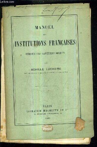 Manuel Des Institutions Francaises: PÊ Riode Des CapÊ Tiens Directs.