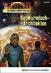 Maddrax 486 - Science-Fiction-Serie: Die Wurmloch-Architekten