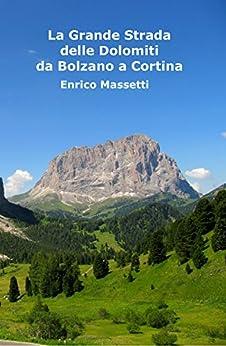 La Grande Strada delle Dolomiti: da Bolzano a Cortina di [Massetti, Enrico]