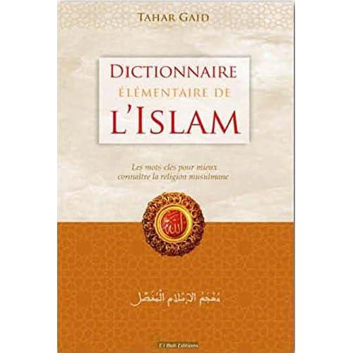 Dictionnaire élémentaire de l'Islam : Les mots-clés pour mieux connaître la religion musulmane