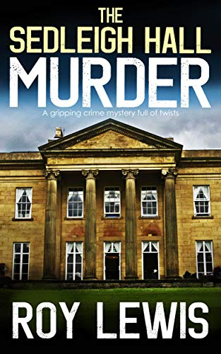 THE SEDLEIGH HALL MURDER a gripping crime mystery full of twists (Eric Ward Mystery Book 1) by [LEWIS, ROY]