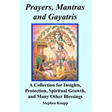 Prayers, Mantras and Gayatris: A Collection for Insights, Protection, Spiritual Growth, and Many Other Blessings by Stephen Knapp (2011-01-12)